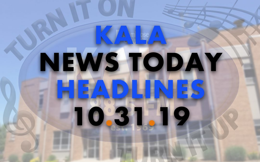 KALA News Today Headlines – Oct. 31, 2019