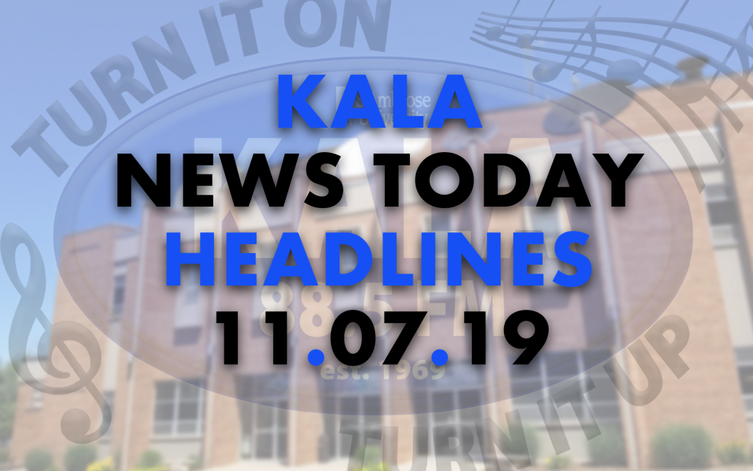 KALA News Today Headlines – Nov. 7, 2019